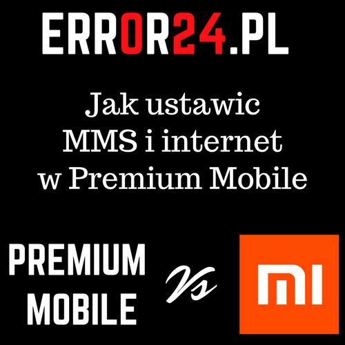 Poradnik - ustawienia mms i internetu w premium mobile